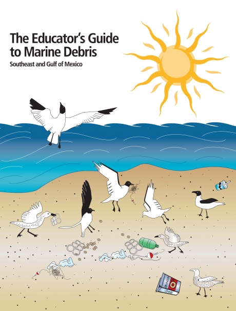 Educator's Guide to Marine Debris: SE and Gulf of Mexico.